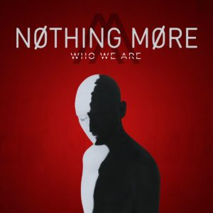 Nothing More Who We Are, The Stories We Tell Ourselves, Nothing more new album, Nothing More new song, Nothing More, The Stories We Tell Ourselves, alternative rock, alternative metal, hard rock, progressive metal, hardcore, This is Time (Ballast), Better Noise Records, Elene Seven Music, Go To War, Don't Stop, Let 'Em Burn, Just Say When, Who We Are, (Ambition; Destruction), Do You Really Want It, (Convict; Divide), Let 'Em Burn, Ripping Me Apart, Funny Little Creatures, (React; Respond), The Great Divorce, Still In Love, (Alone; Together), (Accept;Disconnect), Tunnels, (End; Begin), Fade In Fade Out, Jonny Hawkins, Mark Vollelunga, Daniel Oliver, Ben Anderson, Shelter, Vandura, Save You/Save Me, The Few not Fleeting, sickandsound, Nothing More new album review, Nothing More Go To War review, Listen to Nothing More, Nothing More streaming, Nothing More new song, Nothing More tour dates, Nothing More live