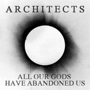 Architects All Our Gods Have Abandoned Us album, TOP METALCORE ALBUMS 2016-2017, Architects, Sam Carter, Alex Dean, Adam Christianson, Dan Searle, Tom Searle, Nightmares, Ruin, Hollow Crown , The Here and Now , Daybreaker, Epitaph Records, All Our Gods Have Abandoned Us, Nihilist, Deathwish, Phantom Fear , Downfall , Gone With The Wind, The Empty Hourglass , A Match Made in Heaven , Gravity, All Love is Lost , From The Wilderness, Memento Mori , Alan Watts, Architects Uk, Architects band, metalcore, progressive metalcore, screaming estremo, fry screaming, mid range growl, albums, sickandsound