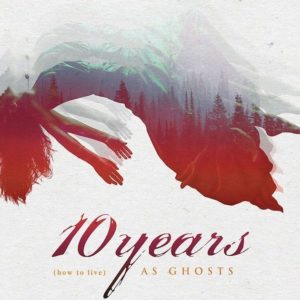 10 Years How to live As Ghosts, 10 Years, Jesse Hasek, Matt Wantland, Chad Huff, Brian Vodinh, Kyle Mayer, Into the Half Moon, Killing All That Holds You, The Autumn Effect, Division, Feeding the Wolves, Minus the Machine, From Birth to Burial, How To Live (As Ghosts), Novacaine, Mascot Records, post grunge, alternative metal hard rock, Listen to 10 Years last song, Top 10 Songs Of The Week , weekly playlist, playlist, hard rock and metal songs selection, sickandsound