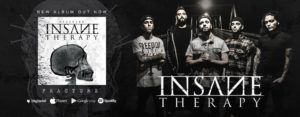 Insane Therapy Fracture banner, Insane Therapy interview, Intervista agli Insane Therapy, deathcore album review, deathcore band interview, Insane Therapy, Listen to Insane Therapy, Stream Insane Therapy, Insane Therapy Fracture review, Insane Therapy Fracture, Insane Therapy latest album review, deathcore, death metal, hardcore, KVLT screaming, Walrus death metal scream, low range growl, mid range growl, fry screaming, Insane Therapy Pescara, sickandsound, album review, Simone Evangelista, Emilio Ciavucco, Nich Mariantoni, Andrea Giordano, Emanuele Sulli, Veil Of Silence EP, Dehumanization split album, The Decline of The Human Race, Sliptrick Records, dysFUNCTION Productions, Walking Dead Men, United We Stand, Regression, Show Me What You Got, Party Animal, Fracture, Take It All, Scars, No Illusions, Song of The Week, Video Of The Week, Album Of The Week, Top 10 Songs of the Week playlist, sickandsound emerging bands