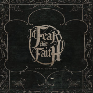 In Fear And Faith Your World On Fire, In Fear And Faith, In Fear And Faith band, Listen to In Fear And Faith Your World On Fire, Stream In Fear And Faith Your World On Fire, In Fear And Faith Your World On Fire album, Top 10 Songs of The Week, sickandsound, weekly playlist, metalcore, post-harcore, Jarred DeArmas , Sean Bell, Scott Barnes, Cody Anderson, Noah Slifka, Tyler McElhaney, Chase Whitney, Your World on Fire, Imperial, Symphonies, Voyage, Rise Records, Intro, Pirates... The Sequel, Your World on Fire, The Taste of Regret,The End, The Road to Hell Is Paved With Good Intentions, You Already Know You're a Goner, Live Love Die, Strength in Numbers, Relapse Collapse