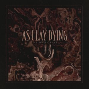 As I Lay Dying My Own Grave, As I Lay Dying, As I Lay Dying band, As I Lay Dying metalcore band, metalcore, sickandsound, Pluto Records, Metal Blade Records, As I Lay Dying My Own Grave, Top 10 Songs Of The Week, Weekly playlist, Beneath the Encasing of Ashes, Frail Words Collapse, Shadows Are Security, An Ocean Between Us, The Powerless Rise, Awakened, My Own Gravem asilaydying, Tim Lambesis, Jordan Mancino, Phil Sgrosso, Nick Hipa, Josh Gilbert, metalcore bands, As I Lay Dying new single, As I Lay Dying come back