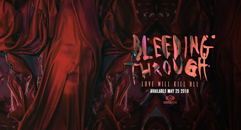 Bleeding Through Love Will Kill All review, Bleeding Through, Bleeding Through band, SharpTone Records, Bleeding Through Love Will Kill All, bleedingthroughofficial, metalcore, sickandsound, melodic death metal, Brandan Schieppati, Brian Leppke, Ryan Wombacher, Derek Youngsma, Marta Peterson, Darkness A Feeling I Know, Fade Into The Ash, End Us, Cold World, Dead Eyes, Buried, No Friends,Set Me Free, No One From Nowhere, Remains, Slave, Life, metalcore bands, metalcore albums, Bleeding Through Love Will Kill All album, Bleeding Through Love Will Kill All review, Bleeding Through Love Will Kill All recensione, Listen to Bleeding Through Love Will Kill All, Stream Bleeding Through Love Will Kill All, Bleeding Through Love Will Kill All tracklist, new album by Bleeding Through