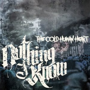 Nothing I Know The Cold Human Heart EP, Nothing I Know, Nothing I Know band, Nothing I Know hardcore band, Italian hardcore, hardcore bands, hardcore album review, sickandsound, hardcore, post-hardcore, metalcore, hardcore new school, Nothing I Know The Cold Human Heart, Nothing I Know The Cold Human Heart EP, Nothing I Know The Cold Human Heart review, Nothing I Know The Cold Human Heart recensione, Nothing I Know The Cold Human Heart tracklist, Listen to Nothing I Know The Cold Human Heart, Stream Nothing I Know The Cold Human Heart, Ascolta Nothing I Know The Cold Human Heart, PR Lodge, Eros Pasi, Simone Puviani, Vincenzo Melita, Simone Armilli, Massimiliano Petrosino, Indelirium Records, dysFUNCTION Productions, Nothing I Know Through, Brothers Turned Into Strangers, Blood Of Tyrants, The Violence Of Faith, The Cold Human Heart, Pariah, In My Life, Nothing I Know Brothers Turned Into Strangers video, nothingiknowband, nothingiknow