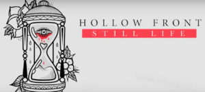 Hollow Front Still Life review, Hollow Front, Hollow Front band, Hollow Front metalcore band, metalcore, post-hardcore, djent, Beckwith records, sickandsound, Hollow Front Still Life EP, Hollow Front Still Life EP tracklist, Hollow Front Still Life EP recensione, Hollow Front Still Life EP review, Hollow Front sophomore album, Listen to Hollow Front Still Life EP, Stream Hollow Front Still Life EP, Ascolta Hollow Front Still Life EP, metalcore bands, metalcore albums 2018, metalcore EP 2018, American metalcore bands, Tyler Tate,Dakota Alvarez, Brandon Rummler, Cody Davis, Hollow Front Homewrecker, Hollow Front Chameleon, Hollow Front Still Life official video, Hollow Front Dreambound, Don't Fall Asleep, Backbone, Nothing Lasts Forever, Apparition, Dissect Me, In Memoriam, Still Life, Hollow Front Don't Fall Asleep official video, Hollow Front interview, Hollow Front Ryan Joseph Kirby of Fit For A King manager, Hollow Front Ryan Joseph Kirby, interview with Tyler Tate of Hollow Front, intervista Hollow Front, interviews, interviste