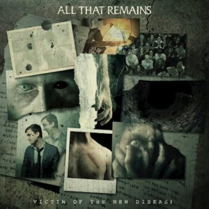 All That Remains Victim Of The New Disease album, All That Remains, All That Remains band, All That Remains metalcore band, metalcore bands, metalcore albums, sickandsound, KINDA, Kinda Agency, All That Remains Victim Of The New Disease, All That Remains Victim Of The New Disease album, All That Remains Victim Of The New Disease tracklist, All That Remains Victim Of The New Disease review, All That Remains Victim Of The New Disease preview, All That Remains Victim Of The New Disease recensione, Ascolta All That Remains Victim Of The New Disease, Listen to All That Remains Victim Of The New Disease, Stream All That Remains Victim Of The New Disease, ninth studio album by All That Remains, ATRband, NowPlaying, AllThatRemainsVictimOfTheNewDisease, All That Remains Everything's Wrong, All That Remains Fuck Love official lyric video, All That Remains Wasteland, All That Remains new album, All That Remains lineup, Philip Labonte, Mike Martin, Oli Herbert, Aaron Patrick, Jason Costa, Victim Of The New Disease, Fearless Records, Eleven Seven Music, metalcore albums 2018, new metalcore releases November 2018, new metalcore albums November 2018, metalcore album review, album reviews, Eros Pasi, Razor & Tie, Madness, The Order of Things, A War You Cannot Win, For We Are Many, Overcome, The Fall of Ideals, This Darkened Heart, Behind Silence and Solitude, All That Remains discography, Fuck Love, Everything's Wrong, Blood I Spill, Wasteland, Alone In The Darkness, Misery In Me, Broken, Just Tell Me Something, I Meant What I Said, Victim Of The New Disease