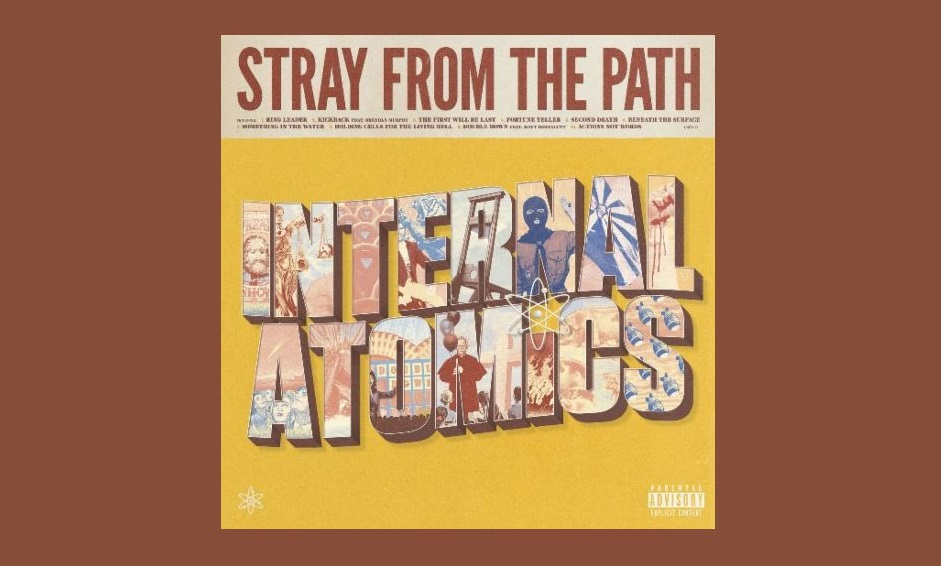Stray From The Path Internal Atomics recensione, Stray From The Path, Stray From The Path band, Stray From The Path hardcore band, alternative hardcore, hardcore, sickandsound, KINDA, Kinda Agency, UNFD, Stray From The Path Internal Atomics tracklist, Stray From The Path Internal Atomics review, Stray From The Path Internal Atomics recensione, Listen to Stray From The Path Internal Atomics, Ascolta Stray From The Path Internal Atomics , Stream Stray From The Path Internal Atomics, Andrew Dijorio, Thomas Williams, Anthony Altamura, Craig Reynolds, hardcore bands, New York hardcore bands, new hardcore albums November 2019, nuove uscite hardcore novembre 2019, hardcore albums, new hardcore releases, live album, Stray From The Path new album, Stray From The Path Internal Atomics album, recensioni hardcore, Stray From The Path Internal Atomics tracklisting, Stray From The Path Internal Atomics release date, Ring Leader, Kickback (feat. Brendan Murphy), The First Will Be Last, Fortune Teller, Second Death, Beneath The Surface, Something In The Water, Holding Cells For the Living Hell, Double Down (feat. Matt Honeycutt), Actions Not Words, Stray From The Path Fortune Teller video, Stray From The Path feat Matt Honeycutt, Stray From The Path feat Brendan Murphy, nuove uscite hardcore, nuovi album hadrcore, hardcore 2019