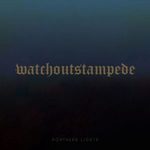 Watch Out Stampede Northern Lights album, Watch Out Stampede, Watch Out Stampede band, Watch Out Stampede Northern Lights, Watch Out Stampede Northern Lights album, Listen to Watch Out Stampede Northern Lights, Stream Watch Out Stampede Northern Lights, Ascolta Watch Out Stampede Northern Lights, Watch Out Stampede Northern Lights recensione, Watch Out Stampede Northern Lights review, Watch Out Stampede Northern Lights rating, Watch Out Stampede Northern Lights tracklisting, Watch Out Stampede Northern Lights tracklist, Midas, Wolfpack, I Am Here, Pledge, Leave, Follower, Ultra Magnus, Unfaithful, Unheard, Summiteer, Farewell, post-hardcore, metalcore, Redfield Records, new album by Watch Out Stampede, post-hardcore releases December 2019, metalcore releases December 2019, post-hardcore 2019, metalcore 2019, post-hardcore albums December 2019, recensioni post-hardcore, album post-hardcore dicembre 2019, nuove uscite post-hardcore dicembre 2019, nuovi album post-hardcore, post-hardcore dicembre, metalcore chart, wos band