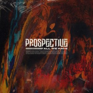 Prospective All We Have album, Prospective, Prospective band, Prospective All We Have album, Prospective All We Have, Listen to Prospective All We Have, Ascolta Prospective All We Have, Stream Prospective All We Have, Long Branch Records, Prospective All We Have tracklisting, Prospective All We Have tracklist, new album by Prospective, metalcore, progressive metalcore, metalcore releases January 2020, metalcore albums January 2020, new metalcore January 2020, nuovi album metalcore gennaio 2020, metalcore 2020, progressive metalcore 2020, progressive metalcore January 2020, Ascolta Prospective All We Have review, Ascolta Prospective All We Have recensione, nuove uscite metalcore, metalcore gennaio, metalcore chart, Kill Me, Alone I Stand, Liar, Against All Odds, All We Have, Losing Control, Dust and Memories, Nobody's Safe, Disobey, Battlefield, Prospective progressive metalcore band